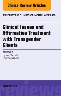 Book Clinical Issues And Affirmative Treatment With Transgender Clients, An Issue Of Psychiatric Clinics… by Lynne Carroll