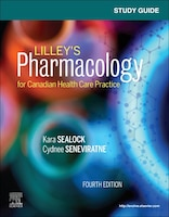 Study Guide For Lilley's Pharmacology For Canadian Health Care Practice
