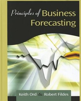 Book Principles Of Business Forecasting by Keith Ord