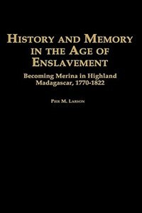 Book History And Memory In The Age Of Enslavement: Becoming Merina In Highland Madagascar, 1770-1822 by Pier Martin Larson