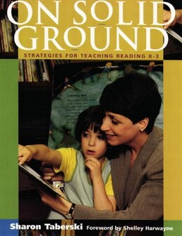 Book On Solid Ground: Strategies For Teaching Reading K+3 by Sharon Taberski