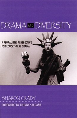Book Drama And Diversity: A Pluralistic Perspective For Educational Drama by Sharon Grady