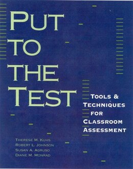 Book Put to the Test: Tools And Techniques For Classroom Assessment by Therese M. Kuhs