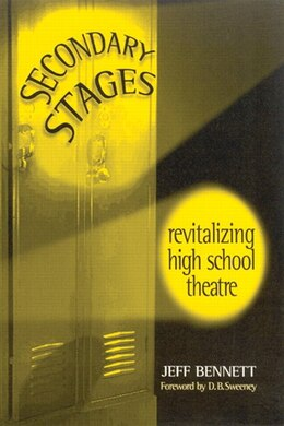 Book Secondary Stages: Revitalizing High School Theatre by Jeff Bennett