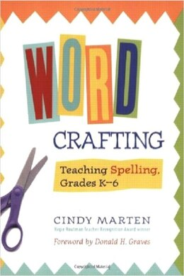 Book Word Crafting: Teaching Spelling In Grades K-6 by Cindy Marten