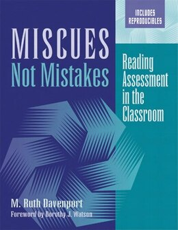 Book Miscues Not Mistakes: Reading Assessment In The Classroom by M. Ruth Davenport