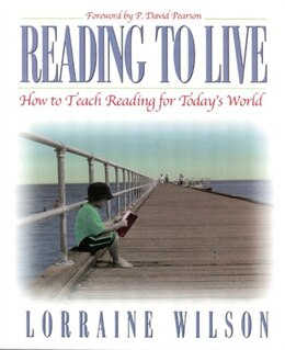 Book Reading to Live: How To Teach Reading For Today¿s World by Lorraine Wilson