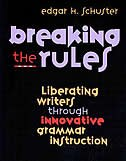 Book Breaking The Rules: Liberating Writers Through Innovative Grammar Instruction by Edgar Howard Schuster