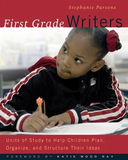Book First Grade Writers: Units Of Study To Help Children Plan, Organize, And Structure Their Ideas by Stephanie Parsons