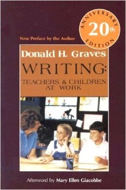 Book Writing: Teachers And Children At Work, 20th Anniversary Edition by Donald H. Graves