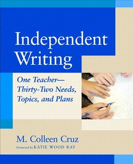 Book Independent Writing: One Teacher, Thirty-two Needs, Topics, And Plans by M. Colleen Cruz