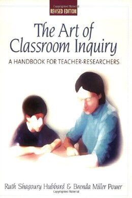 Book Art of Classroom Inquiry: A Handbook for Teacher-Researchers, Revised by Ruth E. Shagoury