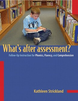 Book What's After Assessment?  Follow-Up Instruction for Phonics, Fluency, and Comprehension by Kathleen Strickland