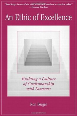 Book An Ethic Of Excellence: Building A Culture Of Craftsmanship With Students by Ron Berger