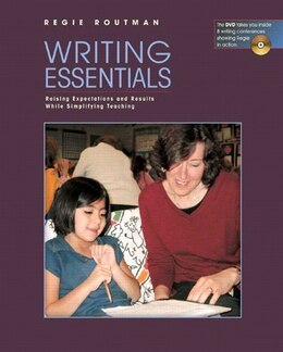 Book Writing Essentials: Raising Expectations And Results While Simplifying Teaching (with Dvd) by Regie Routman