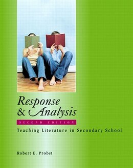 Book Response & Analysis, Second Edition: Teaching Literature In Secondary School by Robert E. Probst