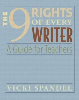 Book The 9 Rights of Every Writer: A Guide For Teachers by Vicki Spandel