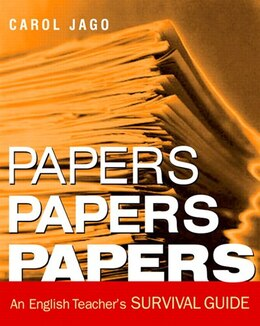 Book Papers, Papers, Papers: An English Teacher's Survival Guide by Carol Jago