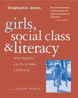 Book Girls, Social Class and Literacy: What Teachers Can Do To Make A Difference by Stephanie Jones
