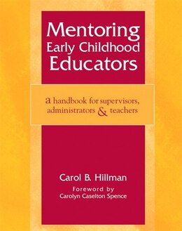 Book Mentoring Early Childhood Educators: A Handbook For Supervisors, Administrators, And Teachers by Carol Hillman