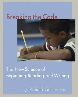 Book Breaking The Code: The New Science Of Beginning Reading And Writing by J. Richard Gentry