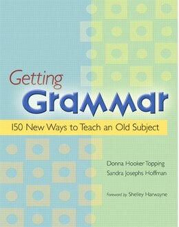 Book Getting Grammar: 150 New Ways To Teach An Old Subject by Donna Hooker Topping