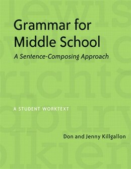 Book Grammar For Middle School: A Sentence-composing Approach by Don Kilgallon
