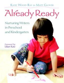 Book Already Ready: Nurturing Writers In Preschool And Kindergarten by Katie Wood Ray