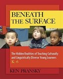 Book Beneath The Surface: The Hidden Realities Of Teaching Culturally And Linguistically Diverse Young… by Ken Pransky