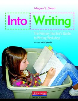 Book Into Writing: The Primary Teacher's Guide To Writing Workshop by Megan Sloan