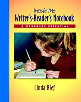 Book Inside The Writer's-reader's Notebook: A Workshop Essential by Linda Rief