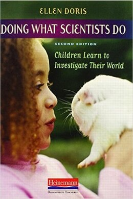 Book Doing What Scientists Do: Children Learn To Investigate Their World by Ellen Doris