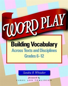 Book Word Play: Building Vocabulary Across Texts And Disciplines, Grades 6-12 by Sandra Whitaker