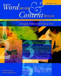 Book Word Wise And Content Rich, Grades 7-12: Five Essential Steps To Teaching Academic Vocabulary by Douglas Fisher