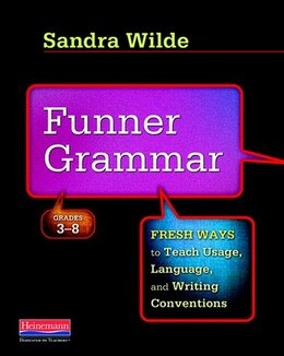 Book Funner Grammar: Fresh Ways To Teach Usage, Language, And Writing Conventions, Grades 3-8 by Sandra Wilde
