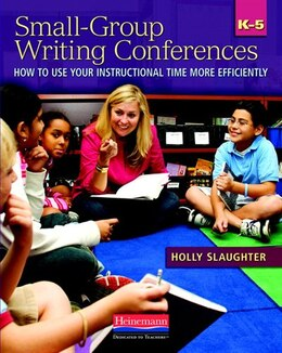 Book Small-group Writing Conferences, K-5: How To Use Your Instructional Time More Efficiently by Holly Slaughter