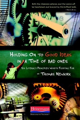 Book Holding On To Good Ideas In A Time Of Bad Ones: Six Literacy Principles Worth Fighting For by Thomas Newkirk