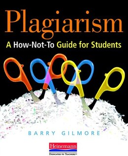 Book Plagiarism: A How-not-to Guide For Students by Barry Gilmore