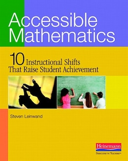 Book Accessible Mathematics: Ten Instructional Shifts That Raise Student Achievement by Steven Leinwand