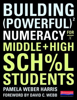 Book Building Powerful Numeracy For Middle And High School Students by Pamela Weber Harris