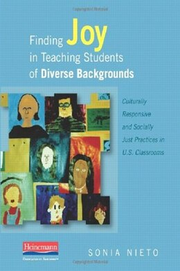 Book Finding Joy In Teaching Students Of Diverse Backgrounds by Sonia Nieto