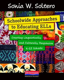 Book Schoolwide Approaches To Educating Ells: Creating Linguistically And Culturally Responsive K-12… by Sonia White Soltero
