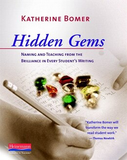 Book Hidden Gems: Naming And Teaching From The Brilliance In Every Student's Writing by Katherine Bomer