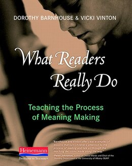 Book What Readers Really Do: Teaching The Process Of Meaning Making by Dorothy Barnhouse