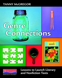 Book Genre Connections: Lessons To Launch Literary And Nonfiction Texts by Tanny Mcgregor