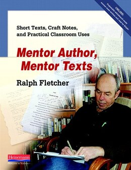 Book Mentor Author, Mentor Texts: Short Texts, Craft Notes, And Practical Classroom Uses by Ralph Fletcher