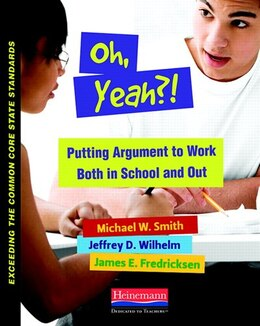 Book Oh, Yeah?! Putting Argument To Work Both In School And Out by Michael Smith