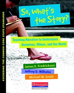 Book So, What's The Story? Teaching Narrative To Understand Ourselves, Others, And The World by James Fredricksen