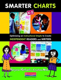 Book Smarter Charts K-2: Optimizing An Instructional Staple To Create Independent Readers And Writers by Marjorie Martinelli