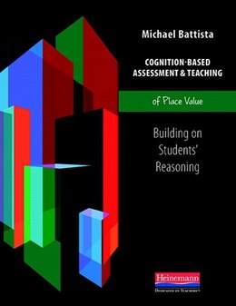 Book Cognition-based Assessment & Teaching Of Place Value: Building On Students' Reasoning by Michael Battista